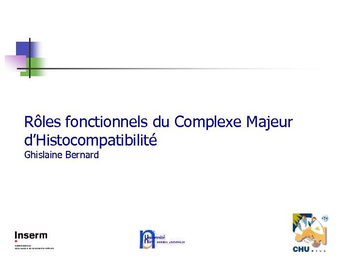 Rôles fonctionnels du Complexe Majeur d'Histocompatibilité Ghislaine Bernard
