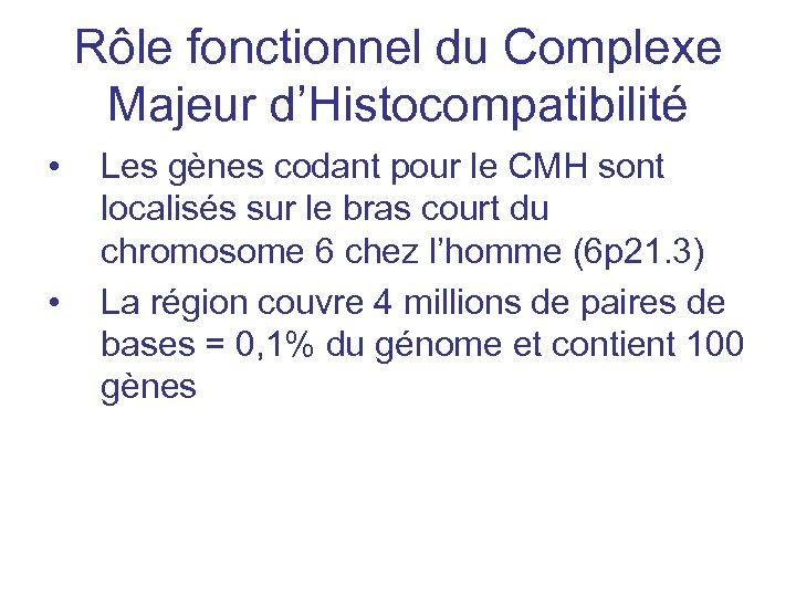 Rôle fonctionnel du Complexe Majeur d'Histocompatibilité • • Les gènes codant pour le CMH