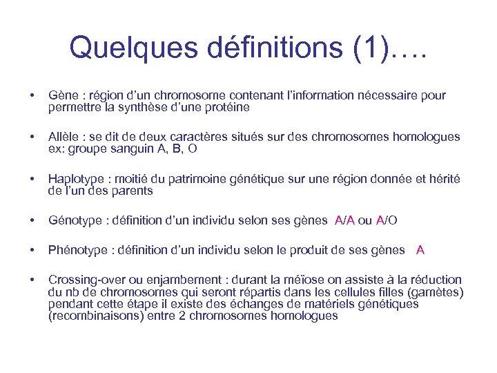 Quelques définitions (1)…. • Gène : région d'un chromosome contenant l'information nécessaire pour permettre