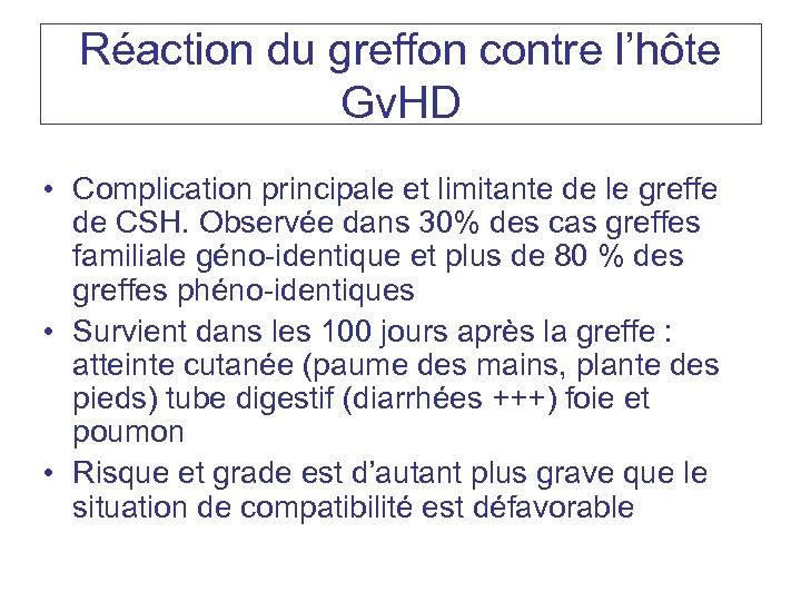 Réaction du greffon contre l'hôte Gv. HD • Complication principale et limitante de le