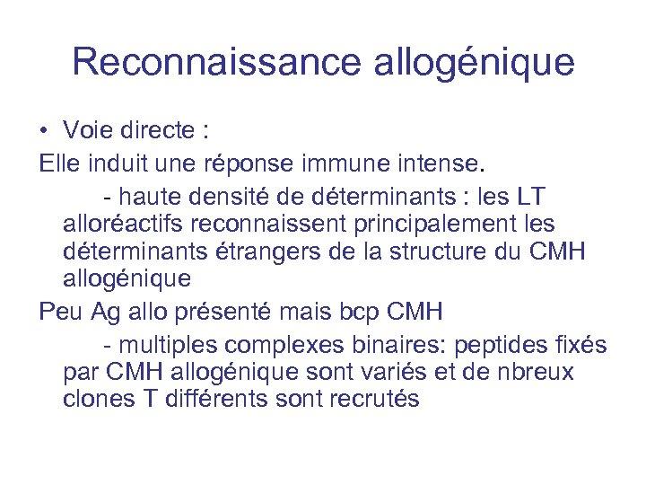 Reconnaissance allogénique • Voie directe : Elle induit une réponse immune intense. - haute