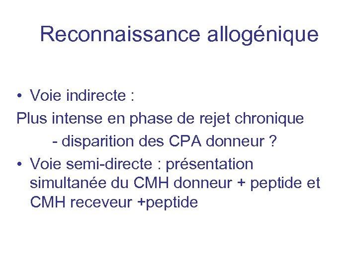 Reconnaissance allogénique • Voie indirecte : Plus intense en phase de rejet chronique -