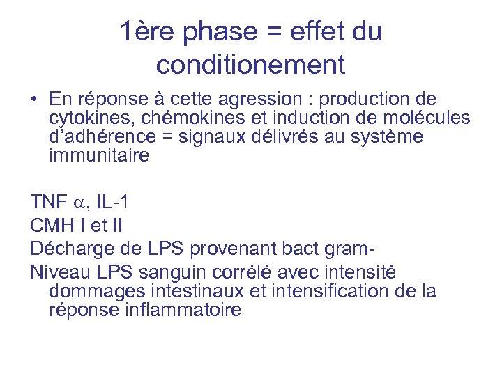 1ère phase = effet du conditionement • En réponse à cette agression : production