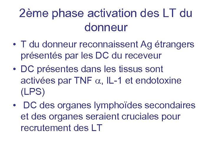 2ème phase activation des LT du donneur • T du donneur reconnaissent Ag étrangers