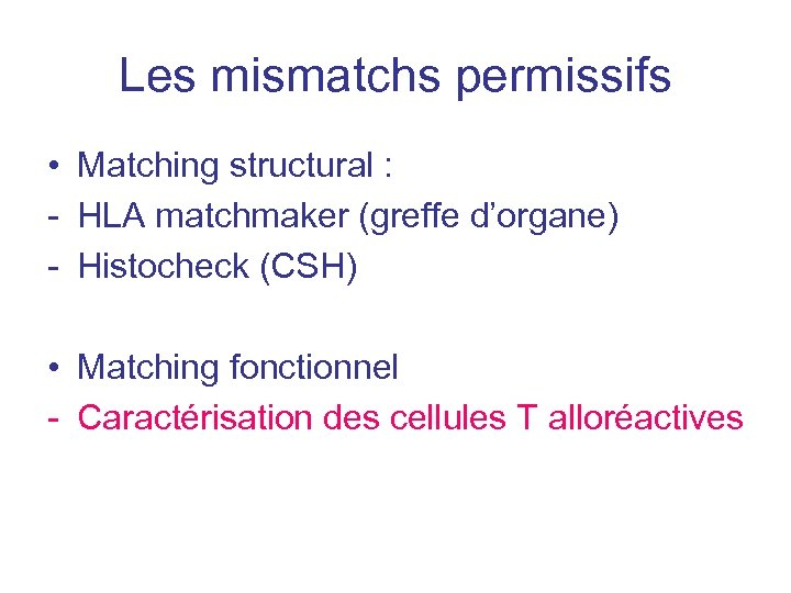 Les mismatchs permissifs • Matching structural : - HLA matchmaker (greffe d'organe) - Histocheck