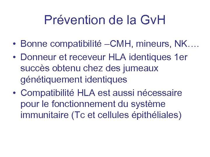 Prévention de la Gv. H • Bonne compatibilité –CMH, mineurs, NK…. • Donneur et