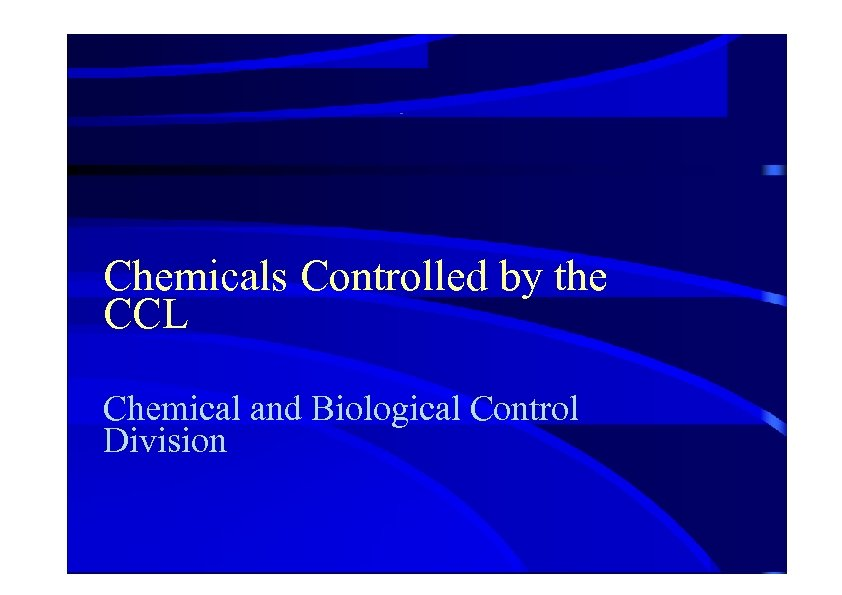 Chemicals Controlled by the CCL Chemical and Biological Control Division