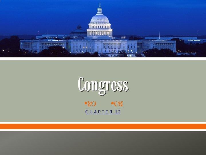 Congress • • C H A P T E R 10
