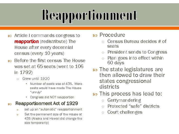 Reapportionment Article I commands congress to reapportion (redistribute) The House after every decennial census
