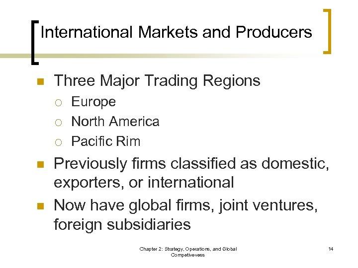 International Markets and Producers n Three Major Trading Regions ¡ ¡ ¡ n n