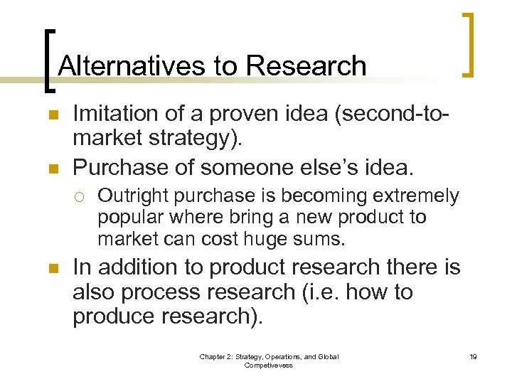 Alternatives to Research n n Imitation of a proven idea (second-tomarket strategy). Purchase of
