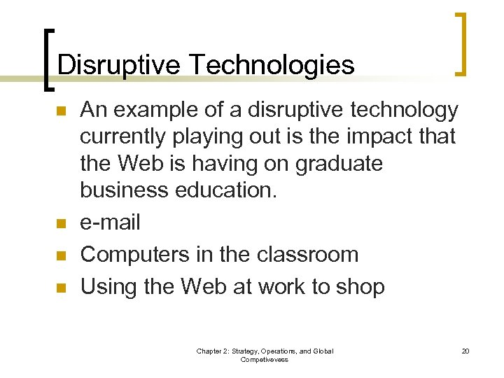 Disruptive Technologies n n An example of a disruptive technology currently playing out is