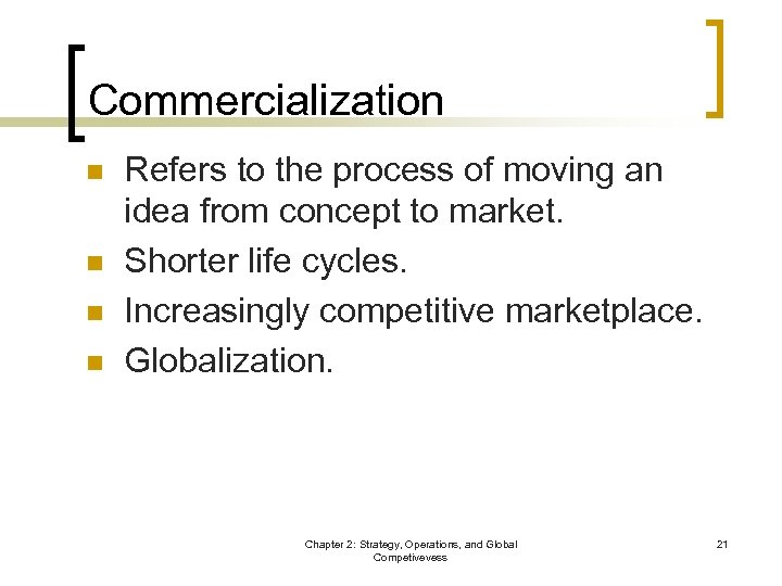 Commercialization n n Refers to the process of moving an idea from concept to