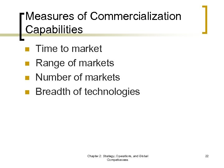 Measures of Commercialization Capabilities n n Time to market Range of markets Number of