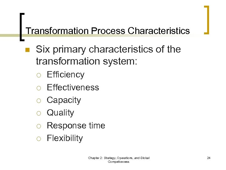 Transformation Process Characteristics n Six primary characteristics of the transformation system: ¡ ¡ ¡