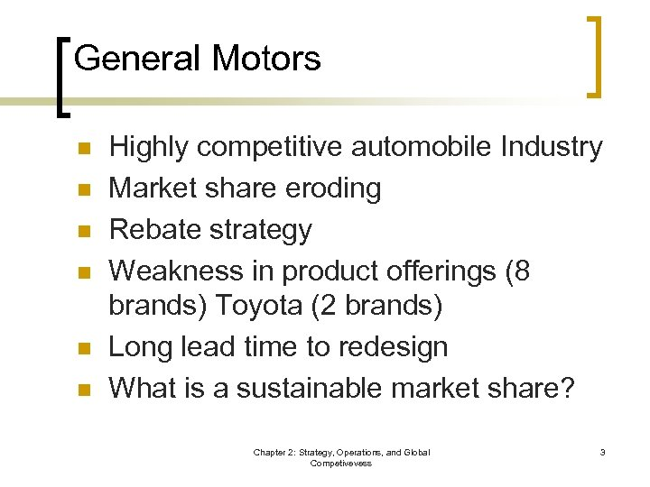 General Motors n n n Highly competitive automobile Industry Market share eroding Rebate strategy