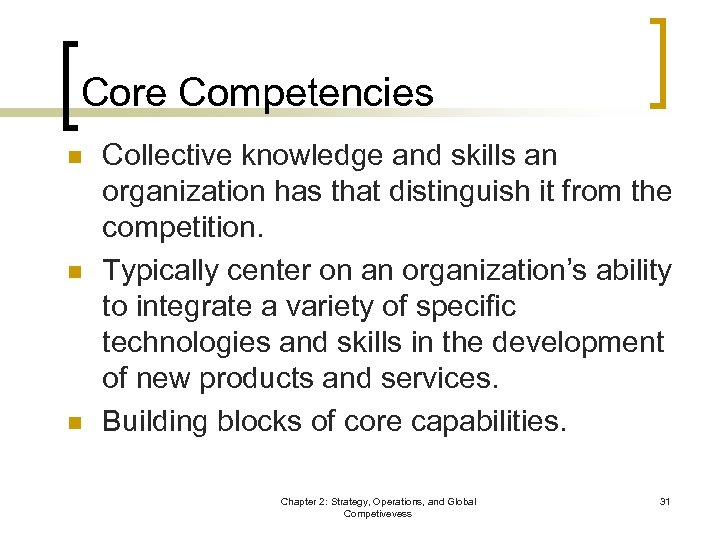 Core Competencies n n n Collective knowledge and skills an organization has that distinguish