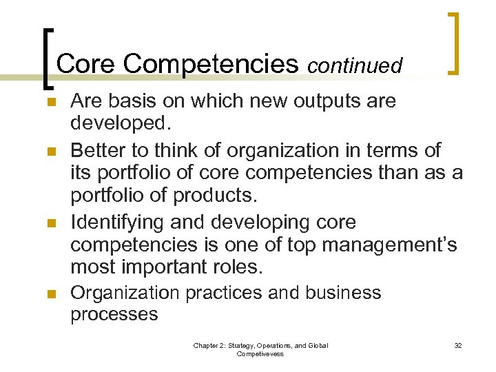 Core Competencies continued n n Are basis on which new outputs are developed. Better
