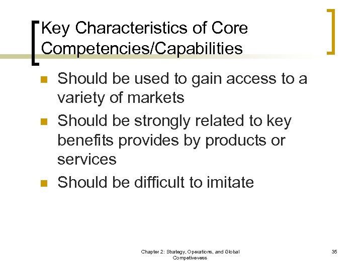 Key Characteristics of Core Competencies/Capabilities n n n Should be used to gain access