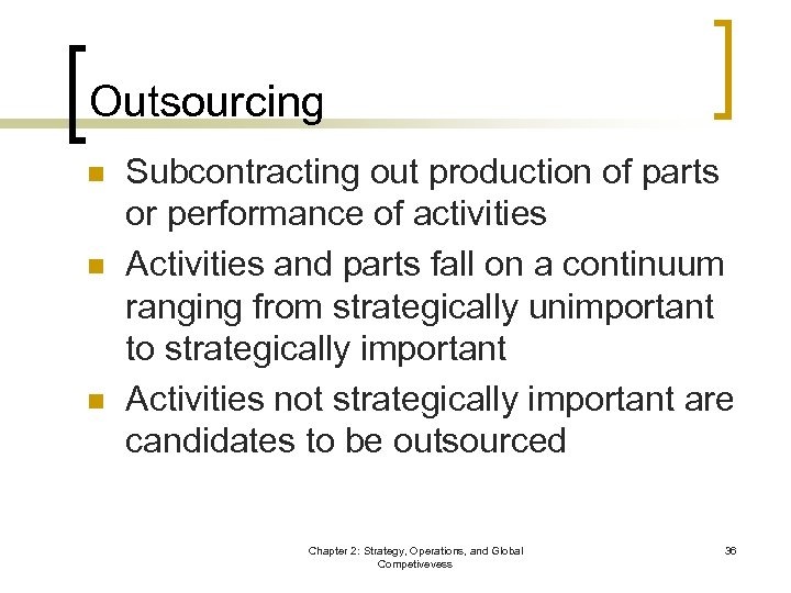 Outsourcing n n n Subcontracting out production of parts or performance of activities Activities