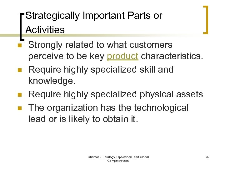 Strategically Important Parts or Activities n n Strongly related to what customers perceive to