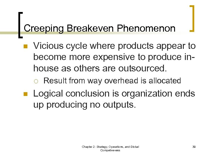 Creeping Breakeven Phenomenon n Vicious cycle where products appear to become more expensive to