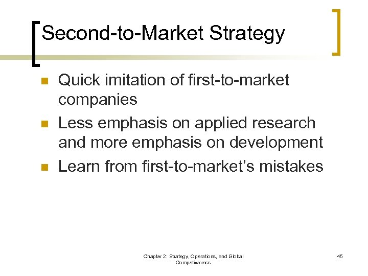 Second-to-Market Strategy n n n Quick imitation of first-to-market companies Less emphasis on applied