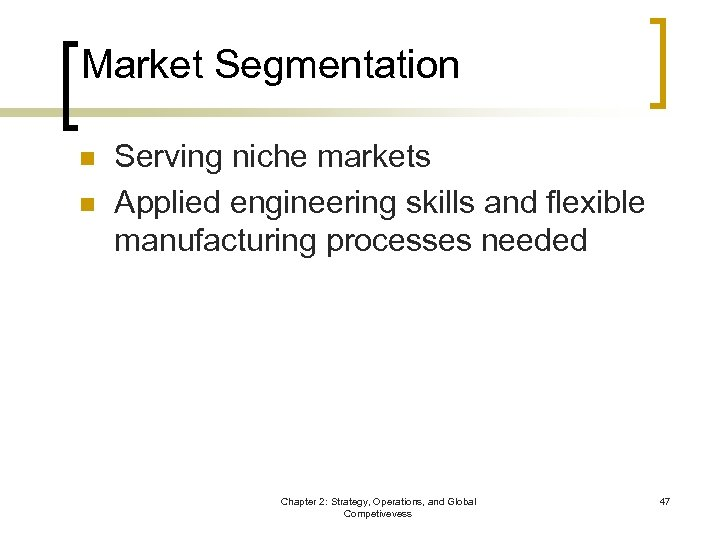 Market Segmentation n n Serving niche markets Applied engineering skills and flexible manufacturing processes