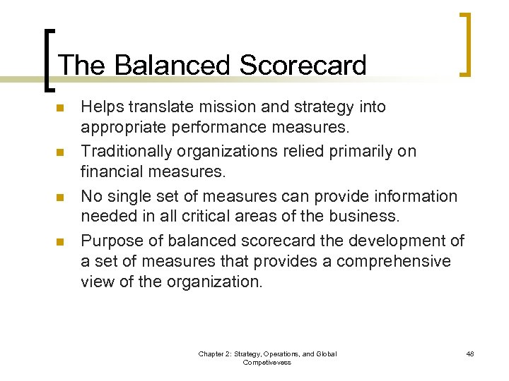 The Balanced Scorecard n n Helps translate mission and strategy into appropriate performance measures.