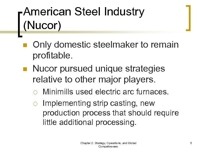 American Steel Industry (Nucor) n n Only domestic steelmaker to remain profitable. Nucor pursued