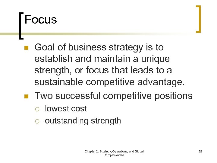 Focus n n Goal of business strategy is to establish and maintain a unique