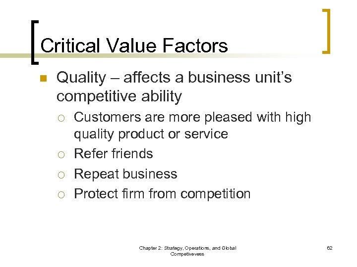 Critical Value Factors n Quality – affects a business unit's competitive ability ¡ ¡