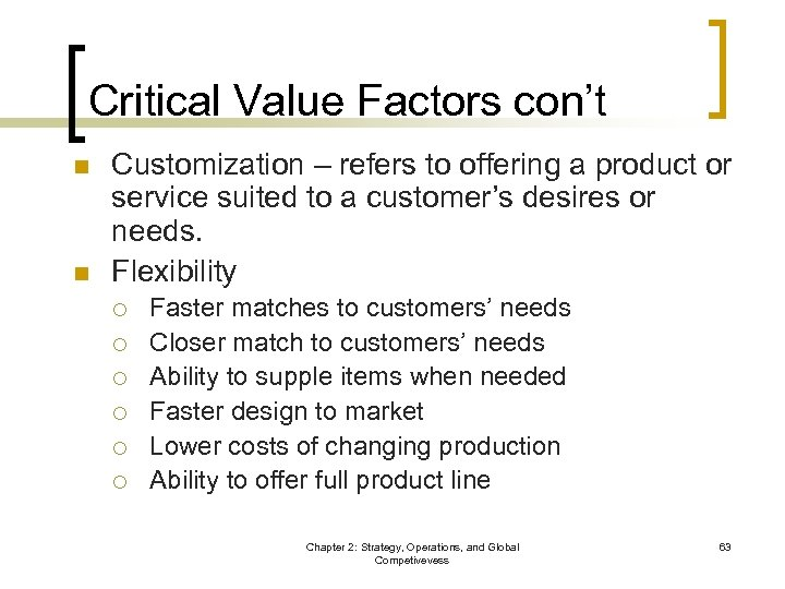 Critical Value Factors con't n n Customization – refers to offering a product or