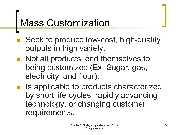 Mass Customization n Seek to produce low-cost, high-quality outputs in high variety. Not all