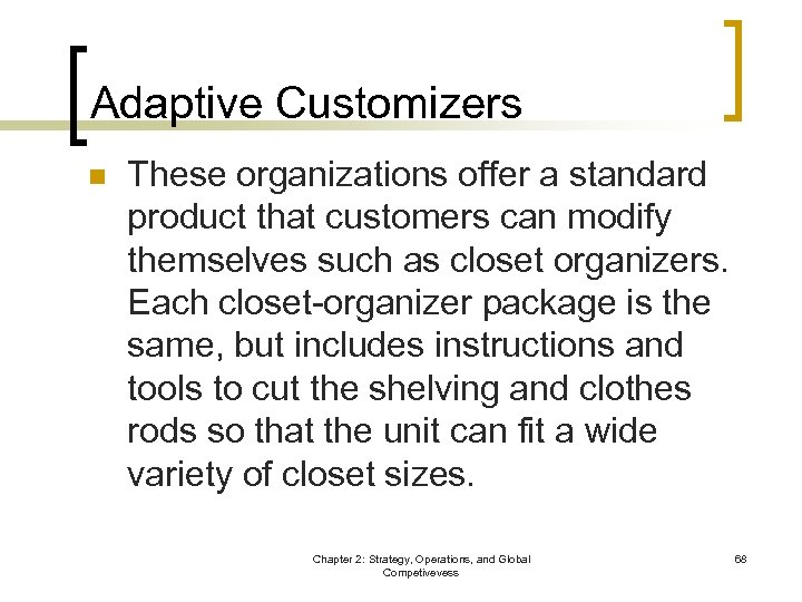 Adaptive Customizers n These organizations offer a standard product that customers can modify themselves
