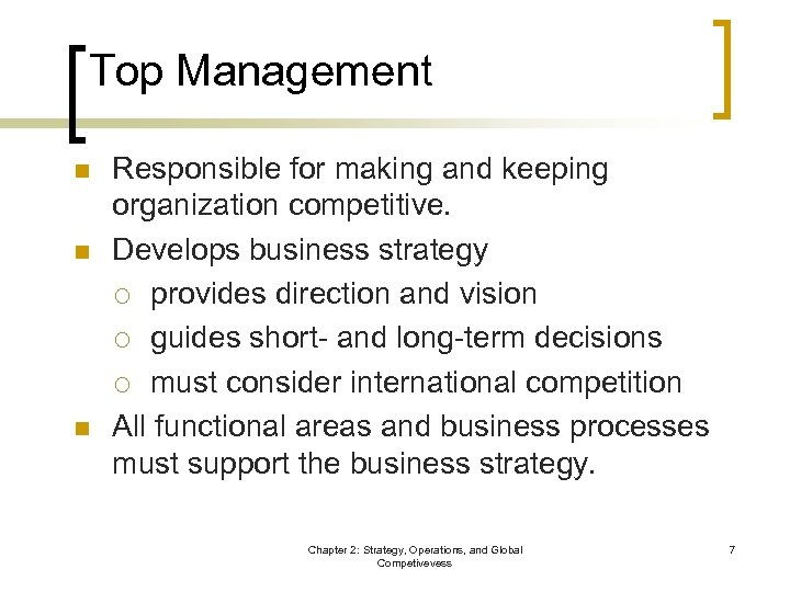 Top Management n n n Responsible for making and keeping organization competitive. Develops business