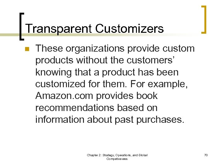 Transparent Customizers n These organizations provide custom products without the customers' knowing that a