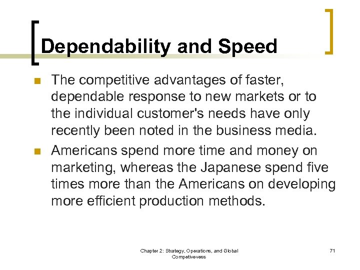Dependability and Speed n n The competitive advantages of faster, dependable response to new