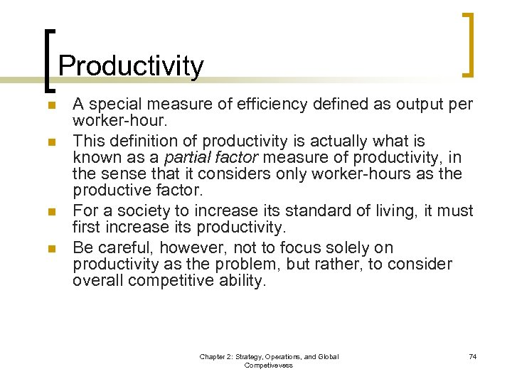 Productivity n n A special measure of efficiency defined as output per worker-hour. This
