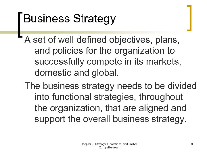 Business Strategy A set of well defined objectives, plans, and policies for the organization