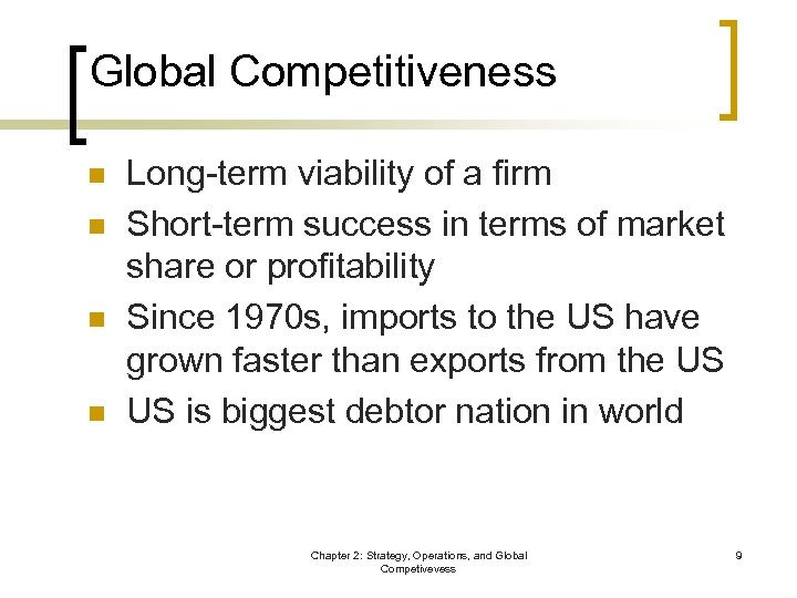 Global Competitiveness n n Long-term viability of a firm Short-term success in terms of