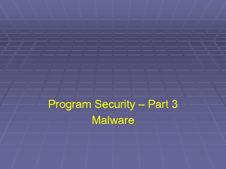 Program Security – Part 3 Malware