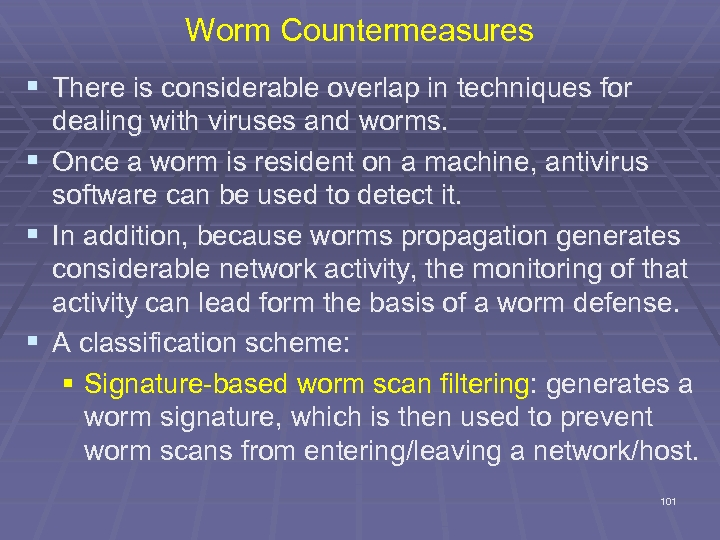Worm Countermeasures § There is considerable overlap in techniques for § § § dealing