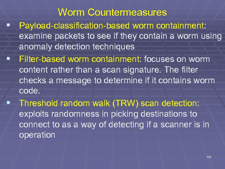 Worm Countermeasures § Payload-classification-based worm containment: examine packets to see if they contain a