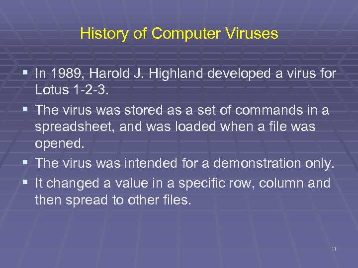 History of Computer Viruses § In 1989, Harold J. Highland developed a virus for