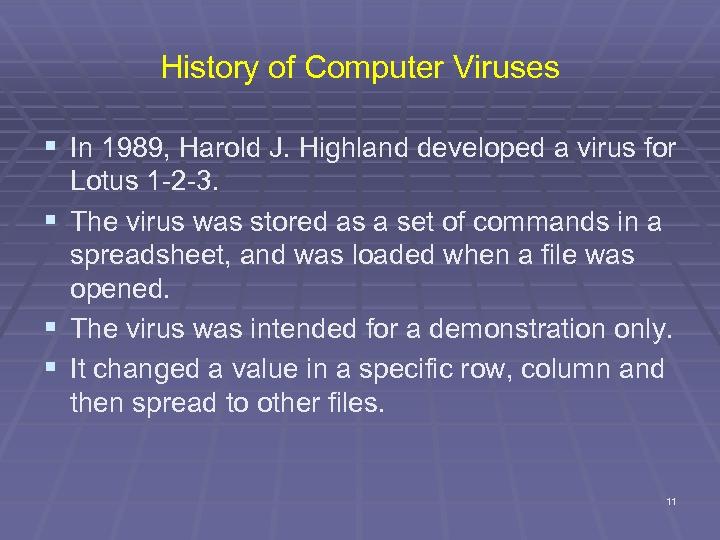 History of Computer Viruses § In 1989, Harold J. Highland developed a virus for