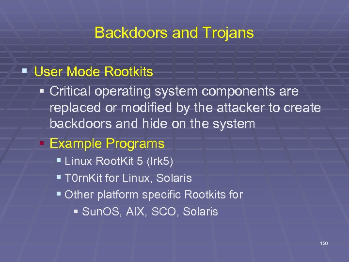 Backdoors and Trojans § User Mode Rootkits § Critical operating system components are replaced