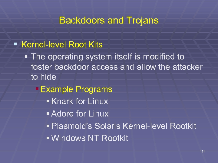 Backdoors and Trojans § Kernel-level Root Kits § The operating system itself is modified