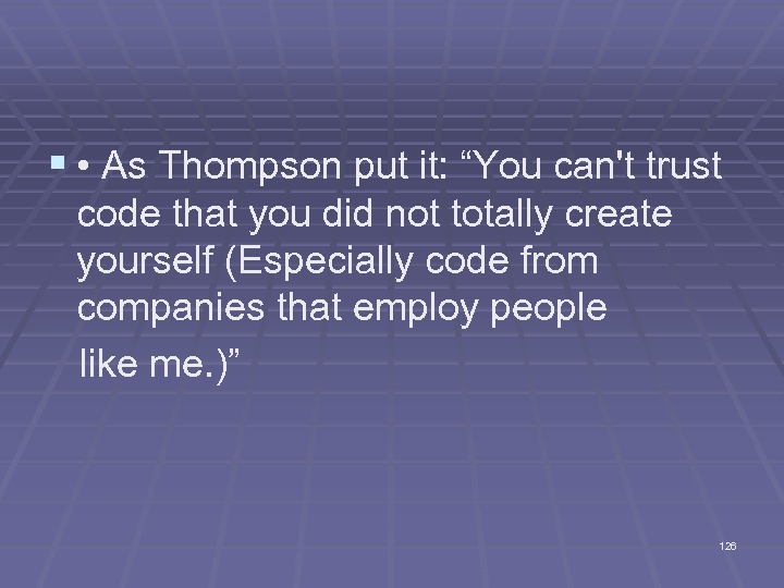 "§ • As Thompson put it: ""You can't trust code that you did not"