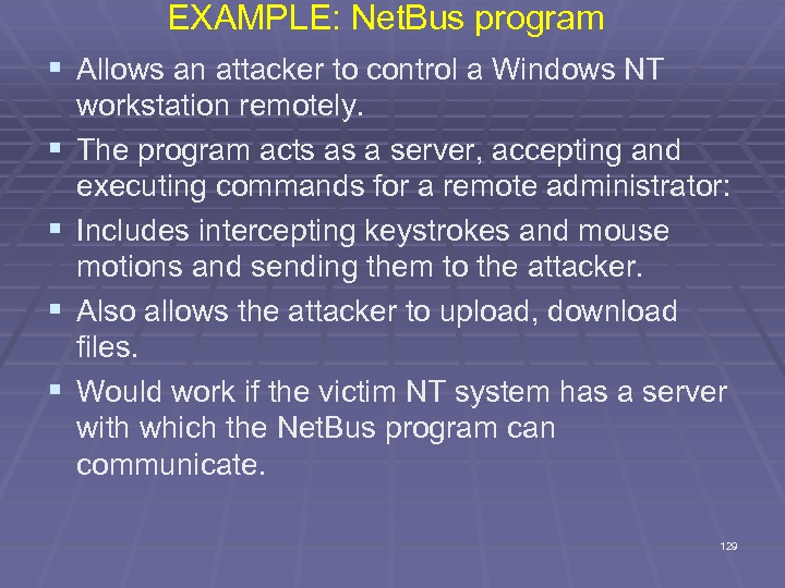 EXAMPLE: Net. Bus program § Allows an attacker to control a Windows NT §